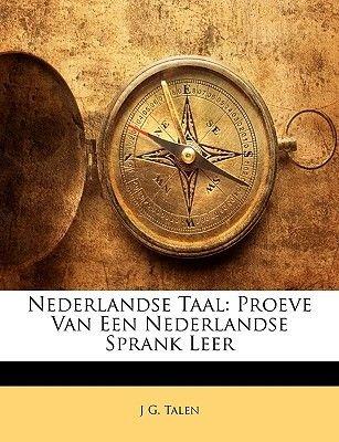 Nederlandse Taal - Proeve Van Een Nederlandse Sprank Leer (Dutch, English, Paperback): J. G. Talen