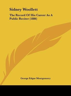 Sidney Woollett - The Record of His Career as a Public Reciter (1886) (Hardcover): George Edgar Montgomery