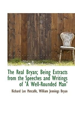 The Real Bryan; Being Extracts from the Speeches and Writings of 'a Well-Rounded Man' (Large print, Paperback, large...