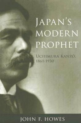 Japan's Modern Prophet - Uchimura Kanzo, 1861-1930 (Paperback, New Ed): John F. Howes