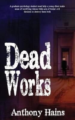 Dead Works (Paperback): Anthony Hains