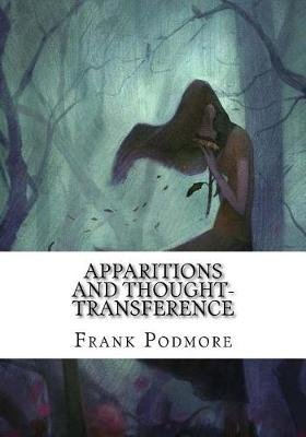 Apparitions and Thought-Transference (Paperback): Frank Podmore