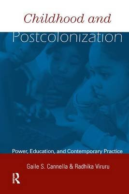 Childhood and (Post) Colonization - Power, Education and Contemporary Practice (Hardcover, New): Gaile S. Cannella, Radhika...