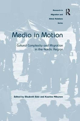 Media in Motion - Cultural Complexity and Migration in the Nordic Region (Hardcover, New edition): Elisabeth Eide