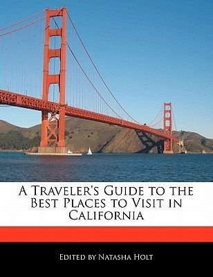 A Traveler's Guide to the Best Places to Visit in California (Paperback): Natasha Holt