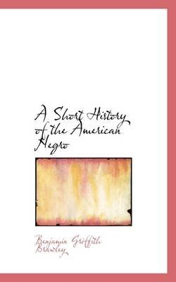 A Short History of the American Negro (Paperback): Benjamin Griffith Brawley