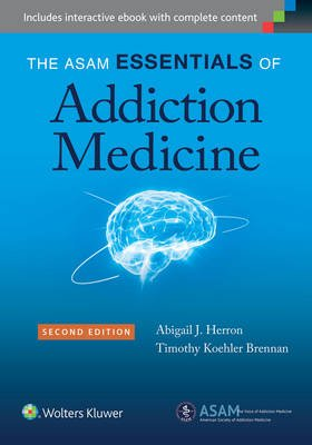 The ASAM Essentials of Addiction Medicine (Paperback, 2nd edition): Heron