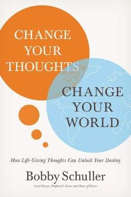 Change Your Thoughts, Change Your World (Paperback, ITPE Edition): Bobby Schuller