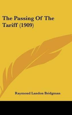 The Passing of the Tariff (1909) (Hardcover): Raymond Landon Bridgman