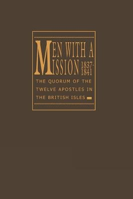 Men with a Mission, 1837-1841 - The Quorum of the Twelve Apostles in the British Isles (Hardcover): James B Allen