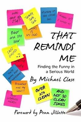 That Reminds Me: Finding the Funny in a Serious World (Paperback): Michael Close