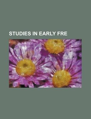 Studies in Early Fre (Paperback): Books Group