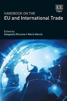 Handbook on the Eu and International Trade (Hardcover): Sangeeta Khorana, Maria Garcia