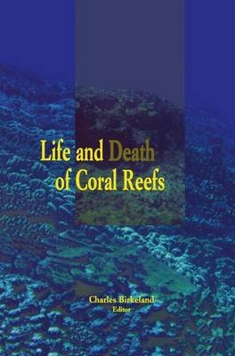Life and Death of Coral Reefs (Paperback, Softcover reprint of the original 1st ed. 1997): Charles Birkeland