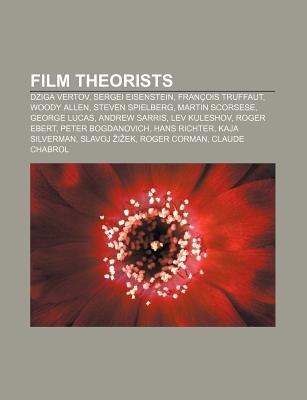 Film Theorists - Dziga Vertov, Sergei Eisenstein, Francois Truffaut, Woody Allen, Steven Spielberg, Martin Scorsese, George...