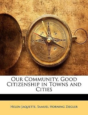 Our Community, Good Citizenship in Towns and Cities (Paperback): Helen Jaquette, Samuel Horning Ziegler