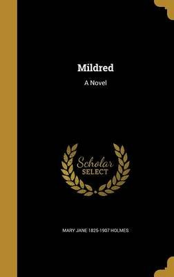 Mildred (Hardcover): Mary Jane 1825-1907 Holmes