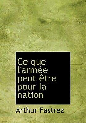 Ce Que L'Armace Peut Aotre Pour La Nation (Large Print Editice Que L'Armace Peut Aotre Pour La Nation On) (English,...
