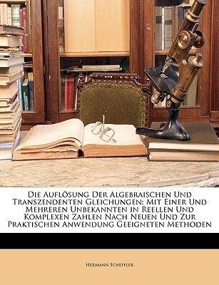 Die Auflosung Der Algebraischen Und Transzendenten Gleichungen (English, German, Paperback): Hermann Scheffler