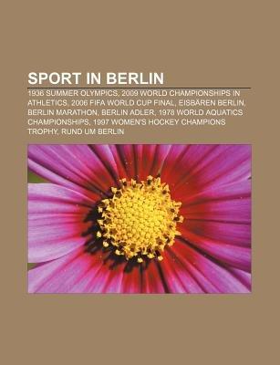 Sport in Berlin - 1936 Summer Olympics, 2009 World Championships in Athletics, 2006 Fifa World Cup Final, Eisbaren Berlin,...