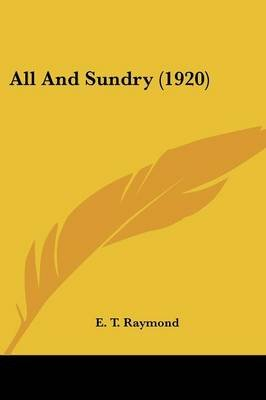 All and Sundry (1920) (Paperback): E.T. Raymond