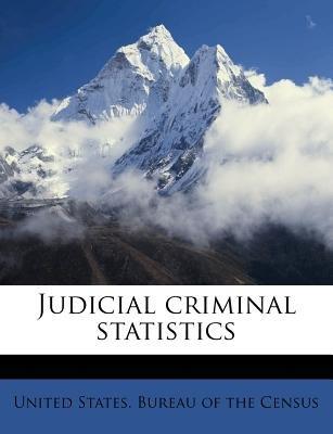 Judicial Criminal Statistics (Paperback): United States Bureau of the Census