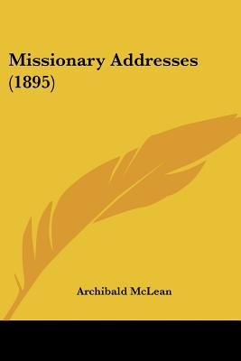 Missionary Addresses (1895) (Paperback): Archibald McLean