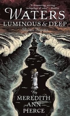 Waters Luminous & Deep - Shorter Fictions (Paperback): Meredith Ann Pierce
