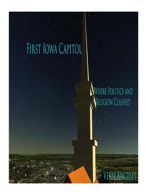 First Iowa Capitol Where Politics and Religion Clashed (Paperback): MR Vern Julius Ancelet Jr