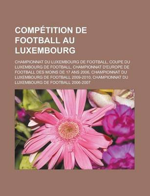 Competition de Football Au Luxembourg - Championnat Du Luxembourg de Football, Coupe Du Luxembourg de Football, Championnat...
