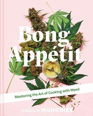 Bong Appetit - Mastering the Art of Cooking with Weed (Hardcover): Editors of Munchies