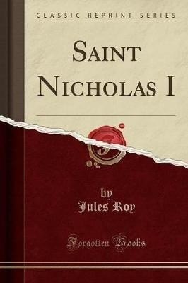 Saint Nicholas I (Classic Reprint) (Paperback): Jules Roy