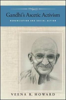 Gandhi's Ascetic Activism - Renunciation and Social Action (Paperback): Veena R. Howard