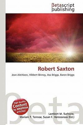 Robert Saxton (Paperback): Lambert M. Surhone, Mariam T. Tennoe, Susan F. Henssonow
