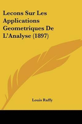 Lecons Sur Les Applications Geometriques de L'Analyse (1897) (English, French, Paperback): Louis Raffy