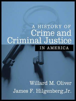 A History of Crime and Criminal Justice in America (Paperback): Willard Oliver, James Hilgenberg