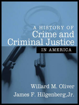 A History of Crime and Criminal Justice in America (Paperback): Willard Oliver, James Hilgenberg