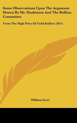 Some Observations Upon the Argument Drawn by Mr. Huskisson and the Bullion Committee - From the High Price of Gold Bullion...