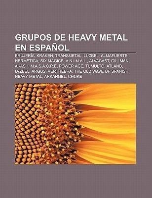 Grupos de Heavy Metal En Espanol - Brujeria, Kraken, Transmetal, Luzbel, Almafuerte, Hermetica, Six Magics, A.N.I.M.A.L.,...