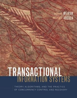 Transactional Information Systems - Theory, Algorithms, and the Practice of Concurrency Control and Recovery (Electronic book...
