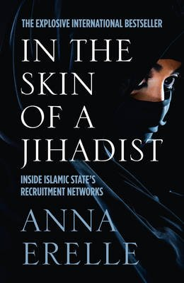 In the Skin of a Jihadist - Inside Islamic State's Recruitment Networks (Paperback): Anna Erelle