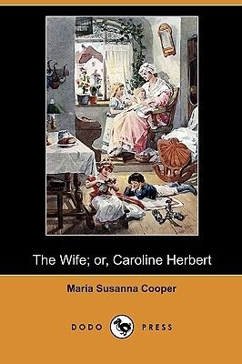 The Wife; Or, Caroline Herbert (Dodo Press) (Paperback): Maria Susanna Cooper