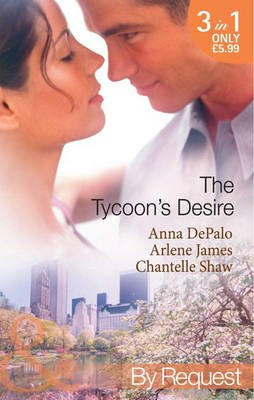 The Tycoon's Desire - Under the Tycoon's Protection / Tycoon Meets Texan! / The Greek Tycoon's Virgin Mistress...