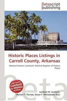 Historic Places Listings in Carroll County, Arkansas (Paperback): Lambert M. Surhone, Mariam T. Tennoe, Susan F. Henssonow