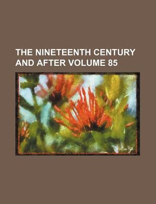 The Nineteenth Century and After Volume 85 (Paperback): Books Group