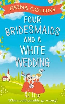Four Bridesmaids and a White Wedding (Electronic book text, ePub First edition): Fiona Collins