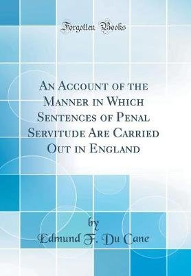 An Account of the Manner in Which Sentences of Penal Servitude Are Carried Out in England (Classic Reprint) (Hardcover): Edmund...