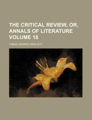 The Critical Review, Or, Annals of Literature Volume 18 (Paperback): Tobias George Smollett