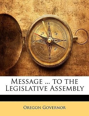 Message ... to the Legislative Assembly (English, Turkish, Paperback): Oregon Governor