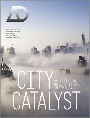 City Catalyst - Architecture in the Age of Extreme Urbanisation (Paperback): Alexander Eisenschmidt